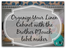 Organize Your Linen Closet with the Brother PTouch Label Maker