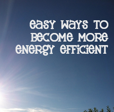 Easy Ways to Become more Energy Efficient