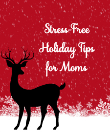 Stress-Free Holiday Tips for moms from @naptimeismytime #UnstoppableMoms #ad