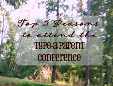 Top 5 Reasons to Attend Type-A Parent Conference (and a discount code)!