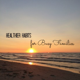 Healthier Habits for Busy Families