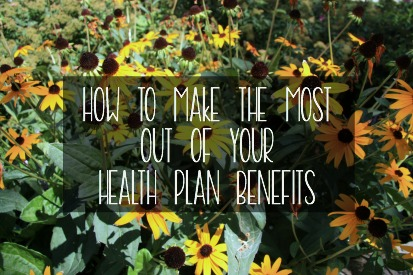 How to Make the Most Out of Your Health Plan Benefits