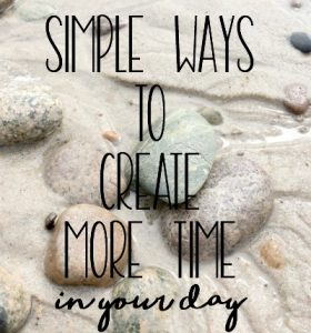 Simple Ways to Create More Time in Your Day