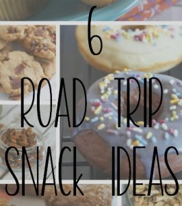 6 Road Trip Snack Ideas