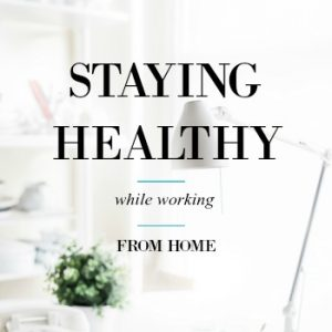 Staying Healthy While Working From Home